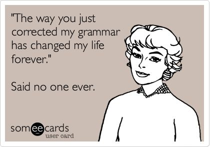 Correcting Grammar – Too Much or Totally Necessary?